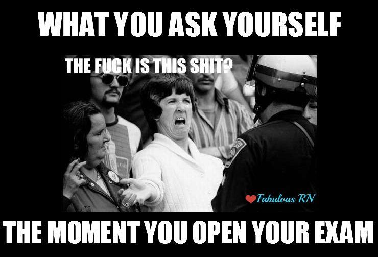 e9af73286591fa9d2d28c434d44c806d what you ask yourself the moment you open your exam nurse humor,Nursing Exam Meme
