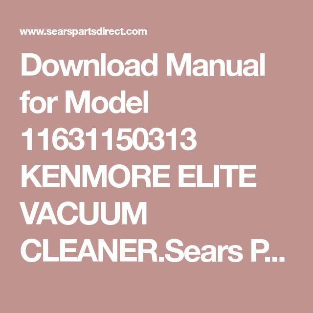 Download Manual For Model 11631150313 Kenmore Elite Vacuum Cleaner Sears Partsdirect Has Parts Manuals Part Diagrams For All T Kenmore Kenmore Elite Vacuums