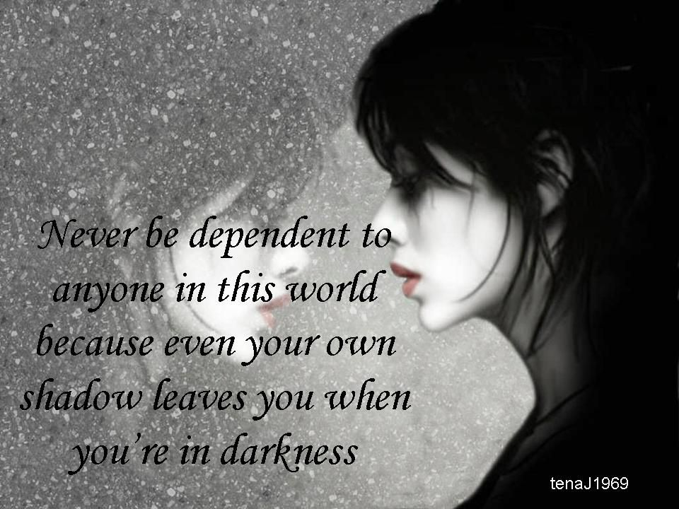 Never Be Dependent To Anyone In This World Because Even Your Own