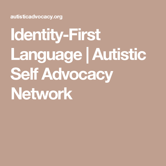 Identity-First Language | Autistic Self Advocacy Network