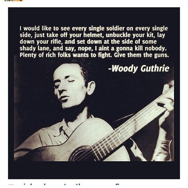 Woody Guthrie's words of Peace.