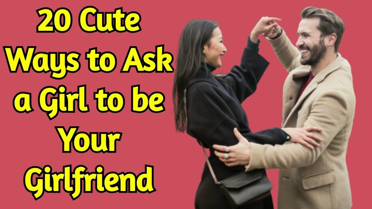 20 cute ways to ask a girl to be your girlfriend in 2020