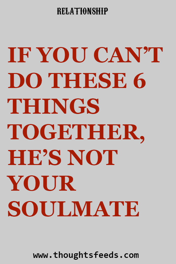 IF YOU CAN'T DO THESE 6 THINGS TOGETHER, HE'S NOT YOUR SOULMATE – Read Catalogs