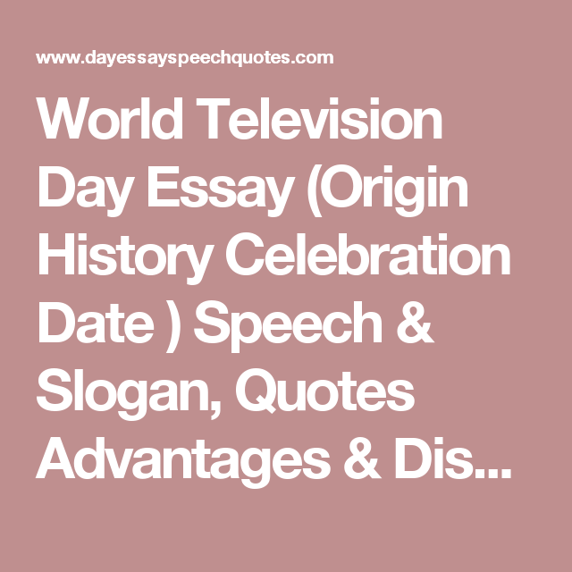 world television day essay origin history celebration date speech slogan quotes advantages disadvantages of television day essay speech quotes