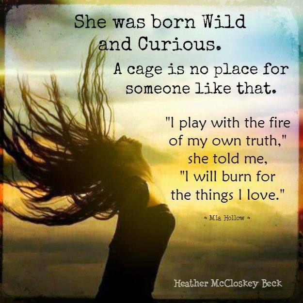 Heather McCloskey Beck  She was born Wild and Curious....isn't that wonderful?  www.HeatherMcCloskeyBeck.com