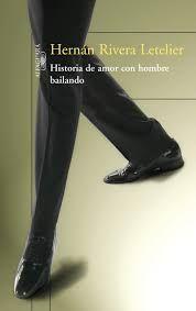 Historia de amor con hombre bailando / Hernán Rivera Letelier http://catalogo.ulima.edu.pe/uhtbin/cgisirsi.exe/x/0/0/57/5/3?searchdata1=145935{CKEY}&searchfield1=GENERAL^SUBJECT^GENERAL^^&user_id=WEBDEV