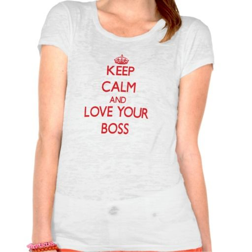 Keep Calm and Love your Boss T Shirt, Hoodie Sweatshirt