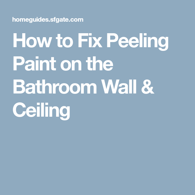 How To Fix Peeling Paint On The Bathroom Wall Ceiling Peeling Paint Bathroom Wall Painting Bathroom