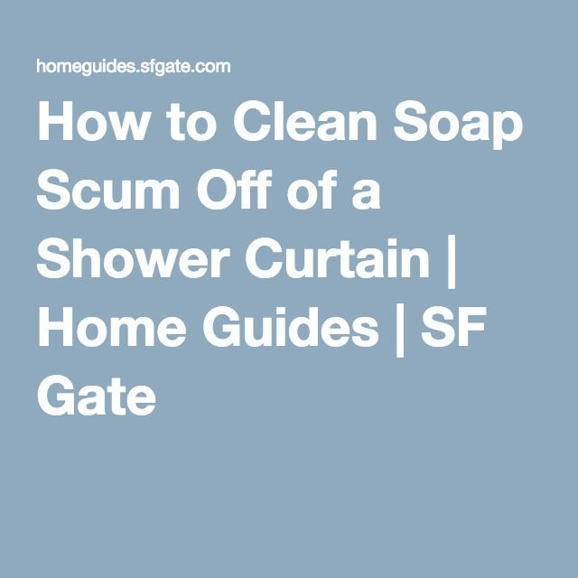 How To Clean Soap Scum Off Of A Shower Curtain