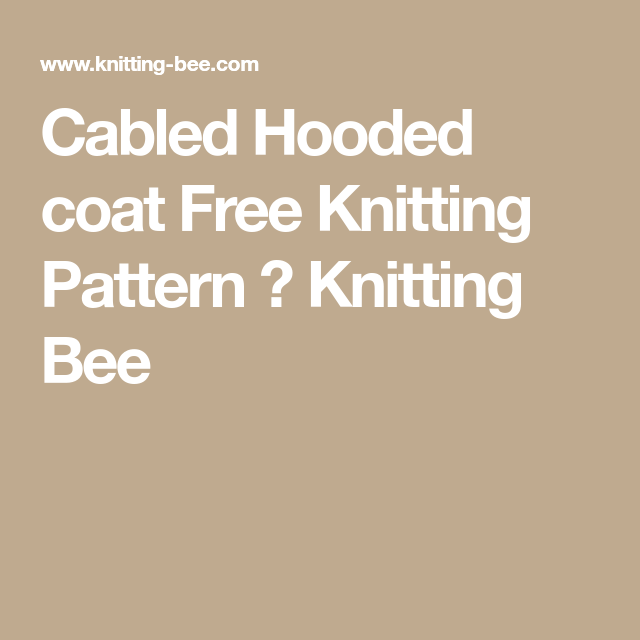 Cabled Hooded Coat Free Knitting Pattern Knitting Bee Knitting