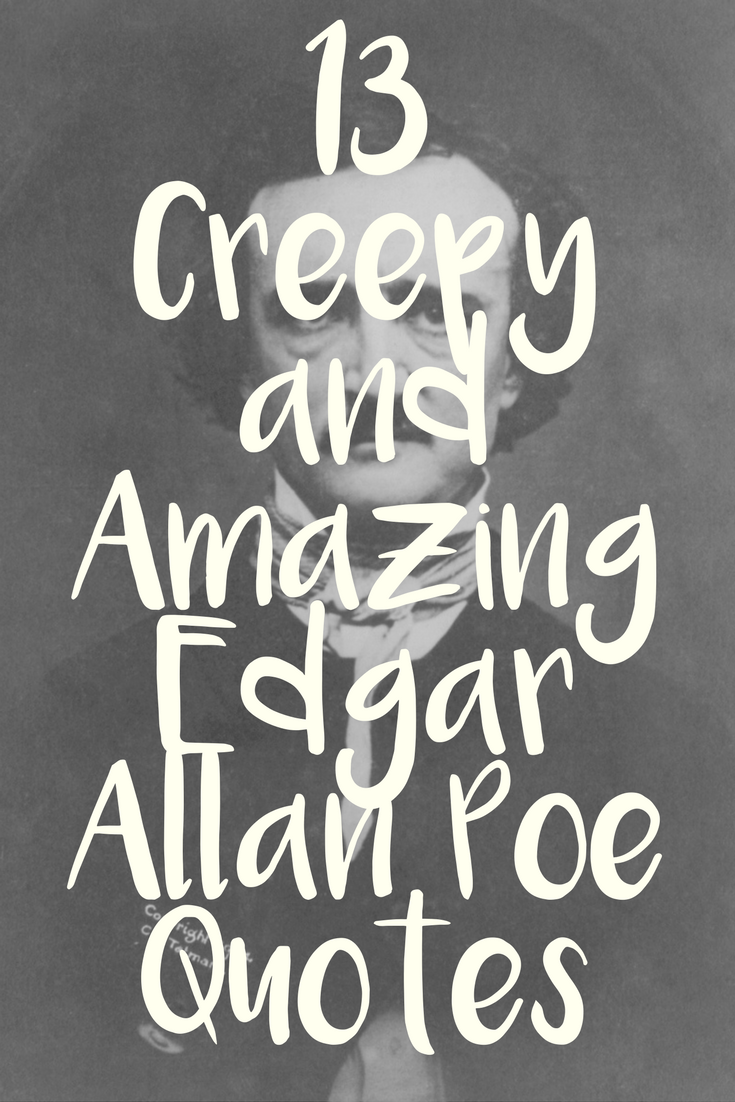 Edgar Allan Poe Life Quotes 13 Creepy And Amazing Edgar Allan Poe Quotes  Poe Quotes Edgar