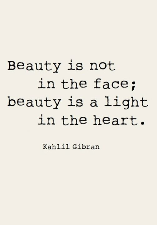 beauty is not in the face beauty is a light in the heart kahlil gibran quote quote quoteoftheday inspiration