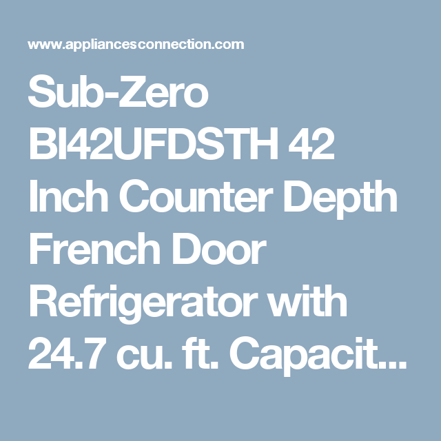 Sub Zero BI42UFDSTH 42 Inch Counter Depth French Door Refrigerator With  24.7 Cu. Ft. Capacity In Stainless Steel | Appliances Connection |  Pinterest ...