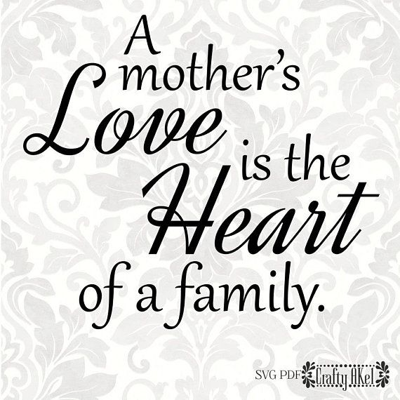 Download A mother's love is the heart of the family [mother quote ...