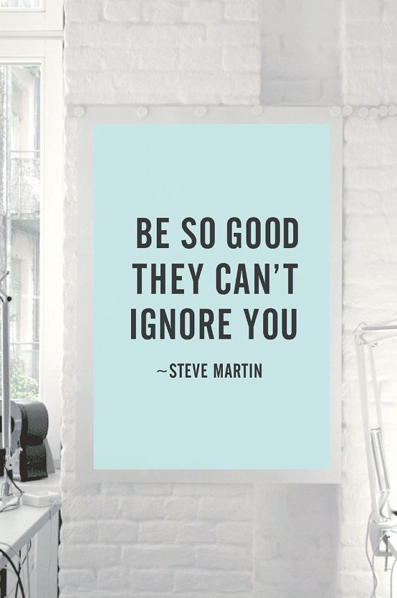 "Inspirational Steve Martin Quote ""Be So Good They Can't Ignore You"" Wall Decor Motivational Typographical PRINTABLE DOWNLOAD on Etsy, $9.00"