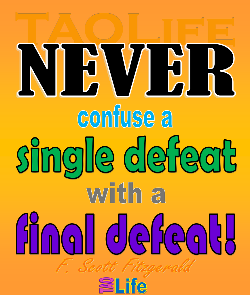 #Poster>>  Never confuse a single defeat with a final defeat.  F. Scott Fitzgerald  #quote #taolife