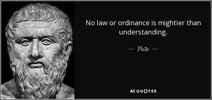 No law or ordinance is mightier than understanding. - Plato