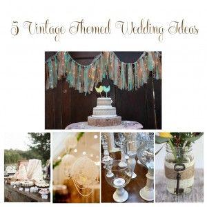 5 Vintage Themed Wedding Ideas