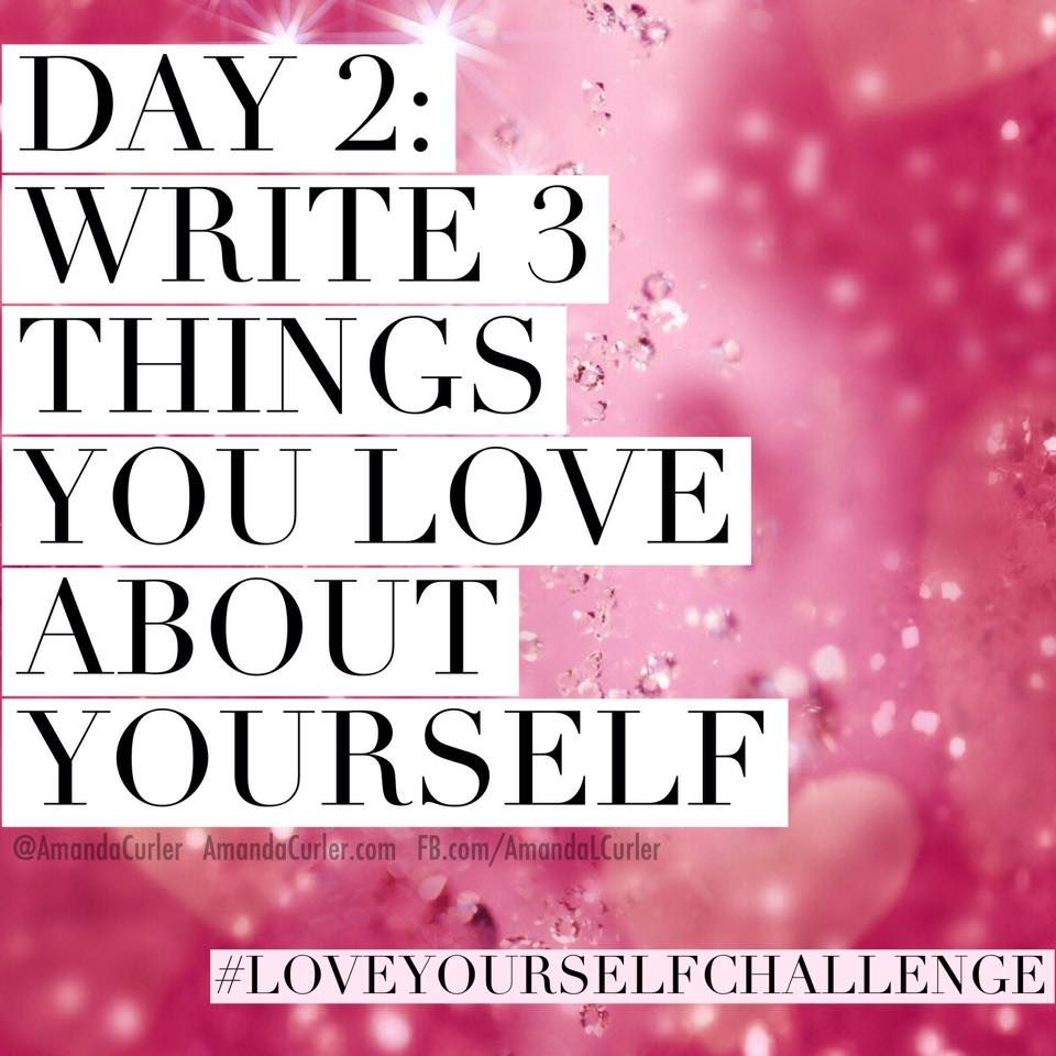 fb com amandalcurler love yourself day challenge day do love yourself challenge day write 3 things you love about yourself make sure to repin if you are in and comment below once you do this and tell me how