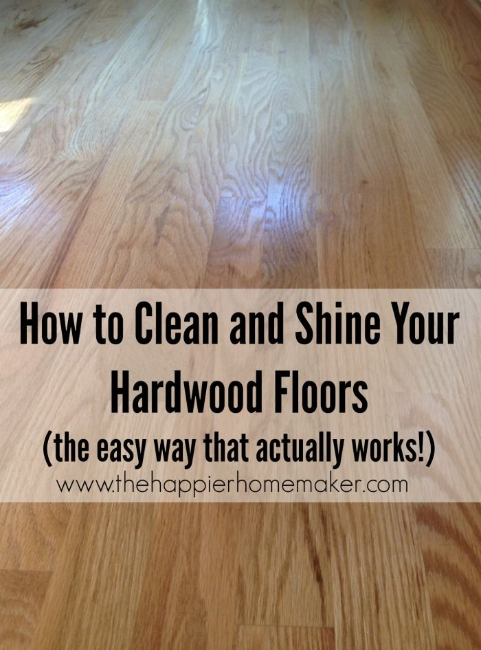 The Best And Easiest Way To Shine And Clean Hardwood Floors The Happier Homemaker Cleaning Wood Floors Clean Hardwood Floors Flooring
