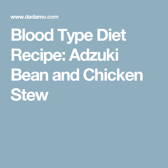 Blood Type Diet Recipe Adzuki Bean And Chicken Stew  Blood Type