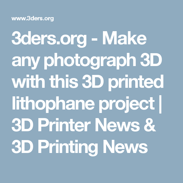 3ders Org Make Any Photograph 3d With This 3d Printed Lithophane Project 3d Printer News 3d Printing News 3d Printing Prints Projects