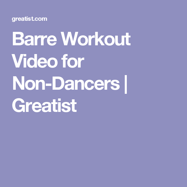 Barre Workout Video for Non-Dancers | Greatist