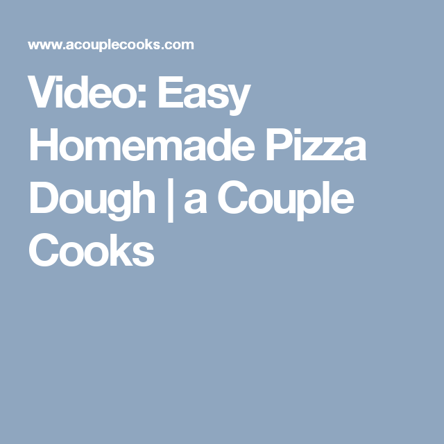 Video: Easy Homemade Pizza Dough | a Couple Cooks