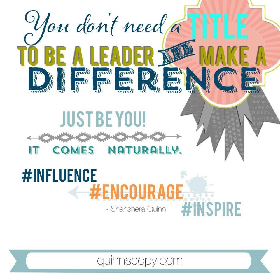 You Don T Need A Title To Be A Leader And Make A Difference Just Be You It Comes Naturally Motivati Motivational Quotes Inspirational Quotes Things To Come