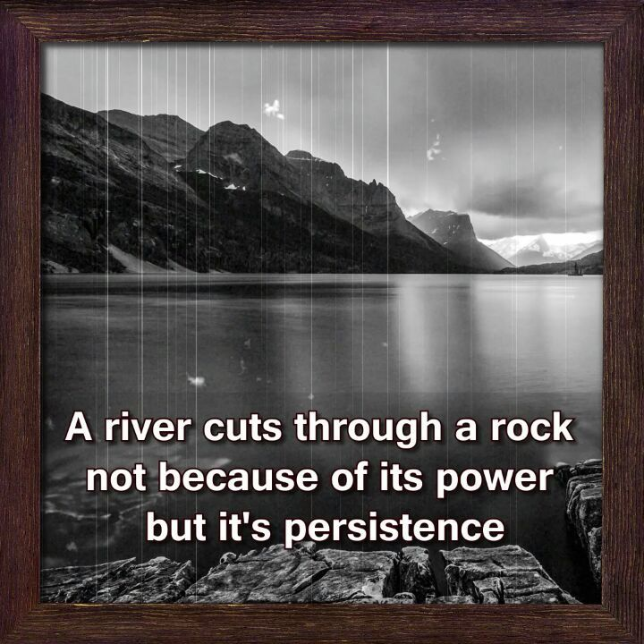 A River Cuts Through A Rock Not Because Of Its Power But It S
