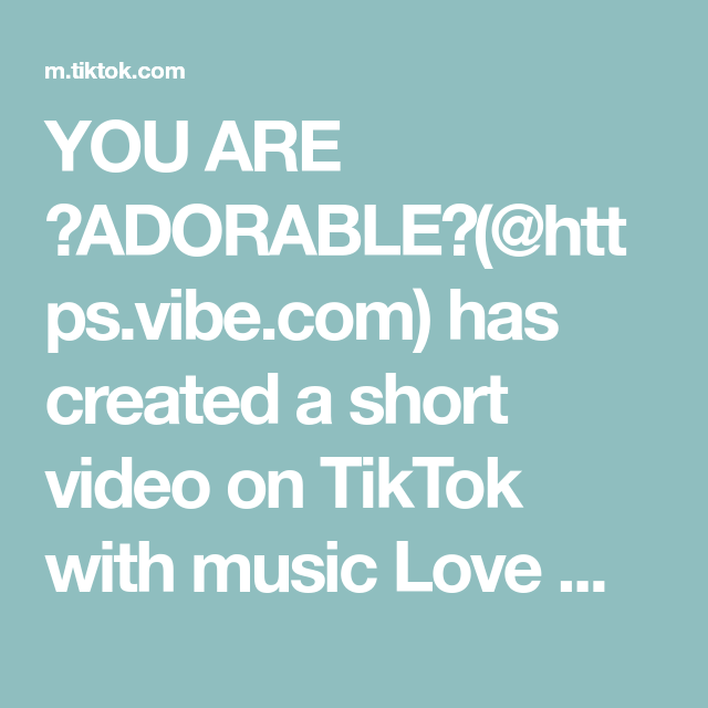 You Are Adorable Https Vibe Com Has Created A Short Video On Tiktok With Music Love Me Now Part 2 Should I Make A Part Music Love Music Group Chat Names