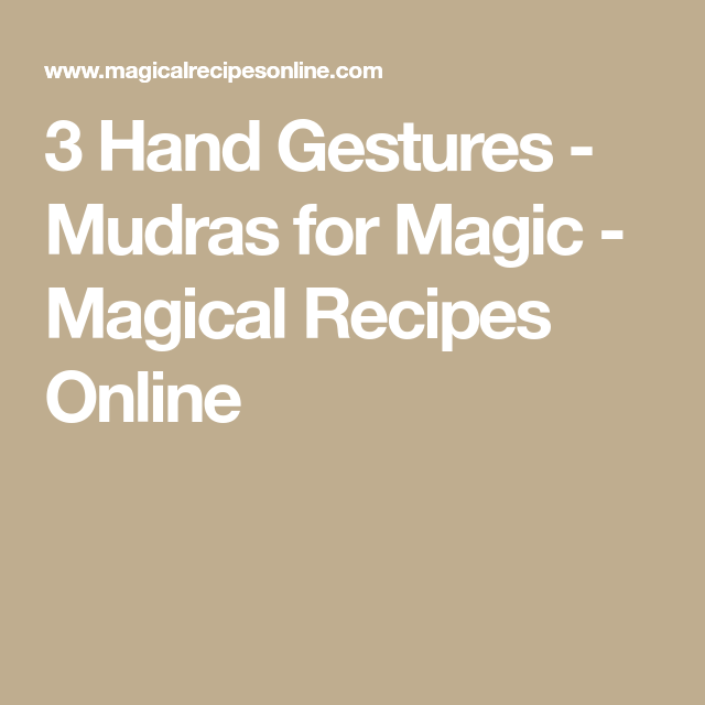 3 Hand Gestures - Mudras for Magic - Magical Recipes Online