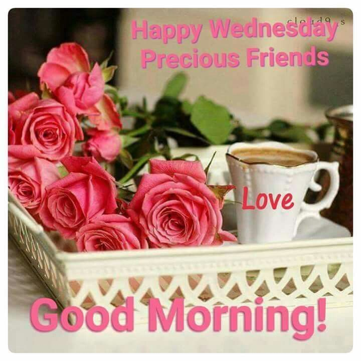 Happy Wednesday Precious Friends Good Morning Good Morning