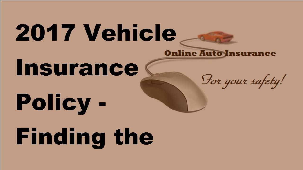 2017 Vehicle Insurance Policy | Finding the Best Auto ...
