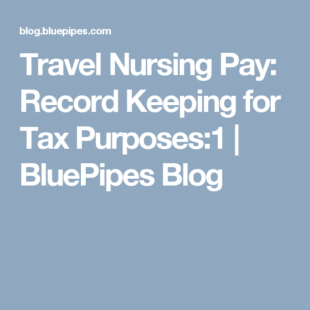 Travel Nursing Pay Record Keeping For Tax Purposes 1 Travel