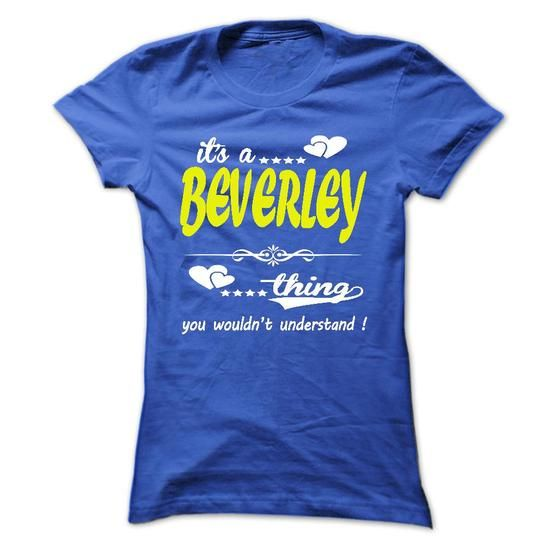 its a BEVERLEY Thing You Wouldnt Understand ! - T Shirt - #womens tee #dressy sweatshirt. OBTAIN LOWEST PRICE => https://www.sunfrog.com/Names/its-a-BEVERLEY-Thing-You-Wouldnt-Understand--T-Shirt-Hoodie-Hoodies-YearName-Birthday-32811755-Ladies.html?68278