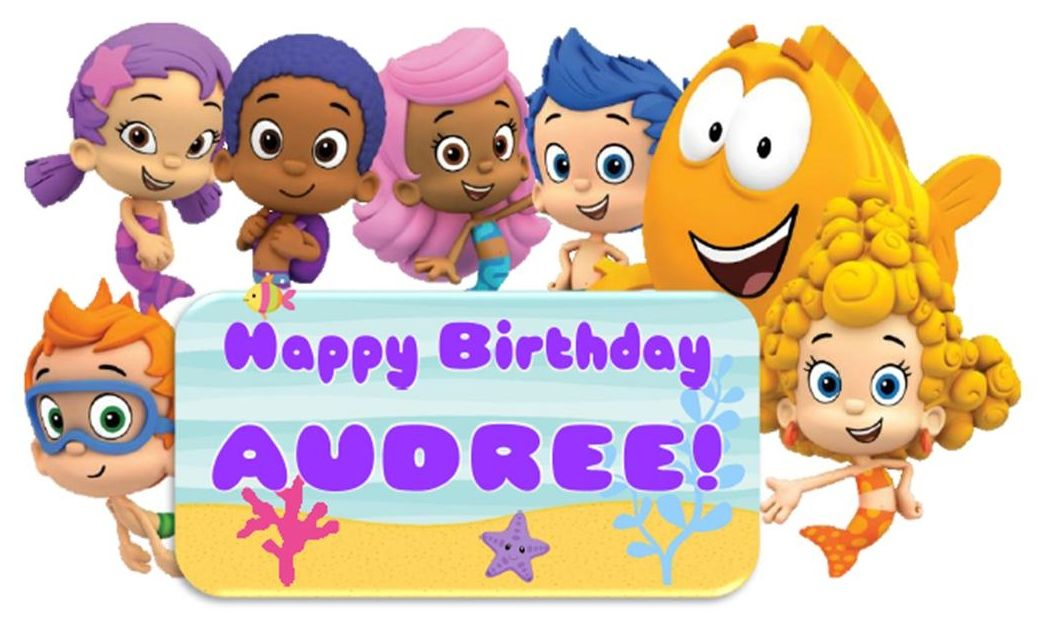 Happy Birthday Audree Bubbleguppies Birthday Happy Birthday Birthday My Baby Girl