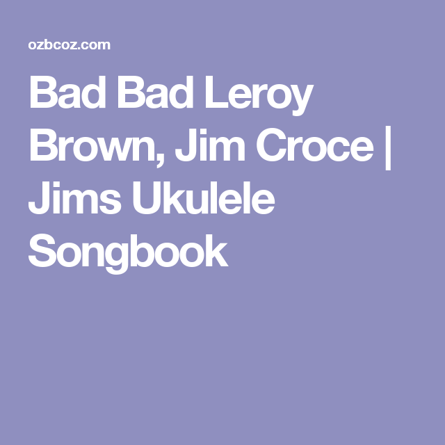 Bad Bad Leroy Brown, Jim Croce | Jims Ukulele Songbook | Ukulele ...