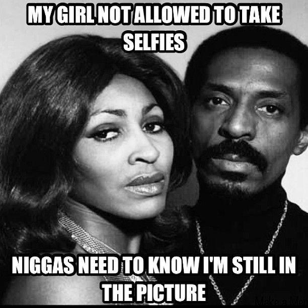 e9c8d118644beb7672f3728e5a82ac85 my girl not allowed to ike turner meme pinterest other,Not A Girl Not A Girl Not A Girl Meme