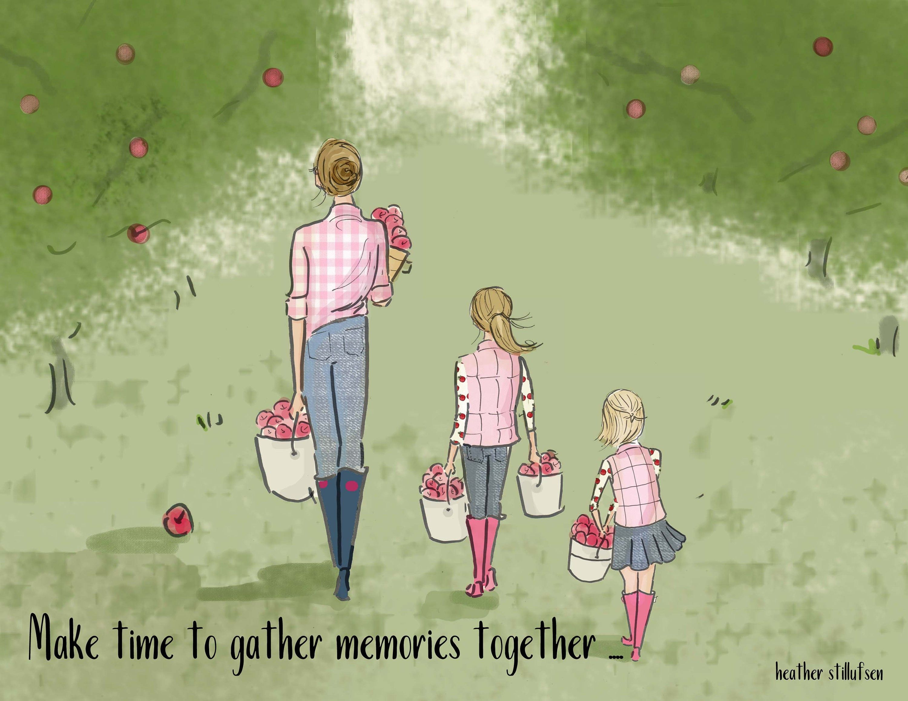 Mother Daughter Art - Gather Memories - Heather Stillufsen - Mom and daughter Quotes - Heather Stillufsen Quotes