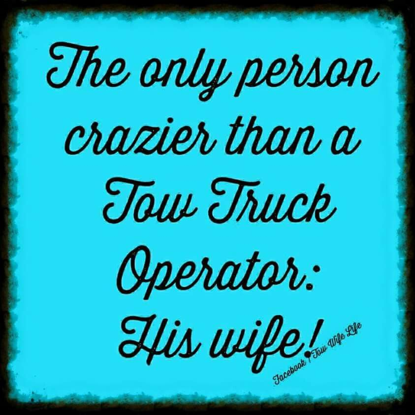 Tow Wife Towing humor, Tow truck driver, Truck driver wife