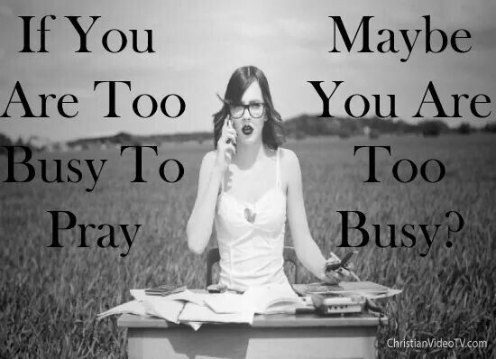 Busy praying you re busy !!