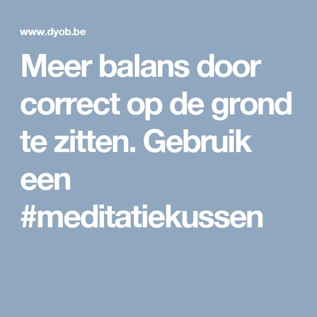 Meer balans door correct op de grond te zitten. Gebruik een #meditatiekussen