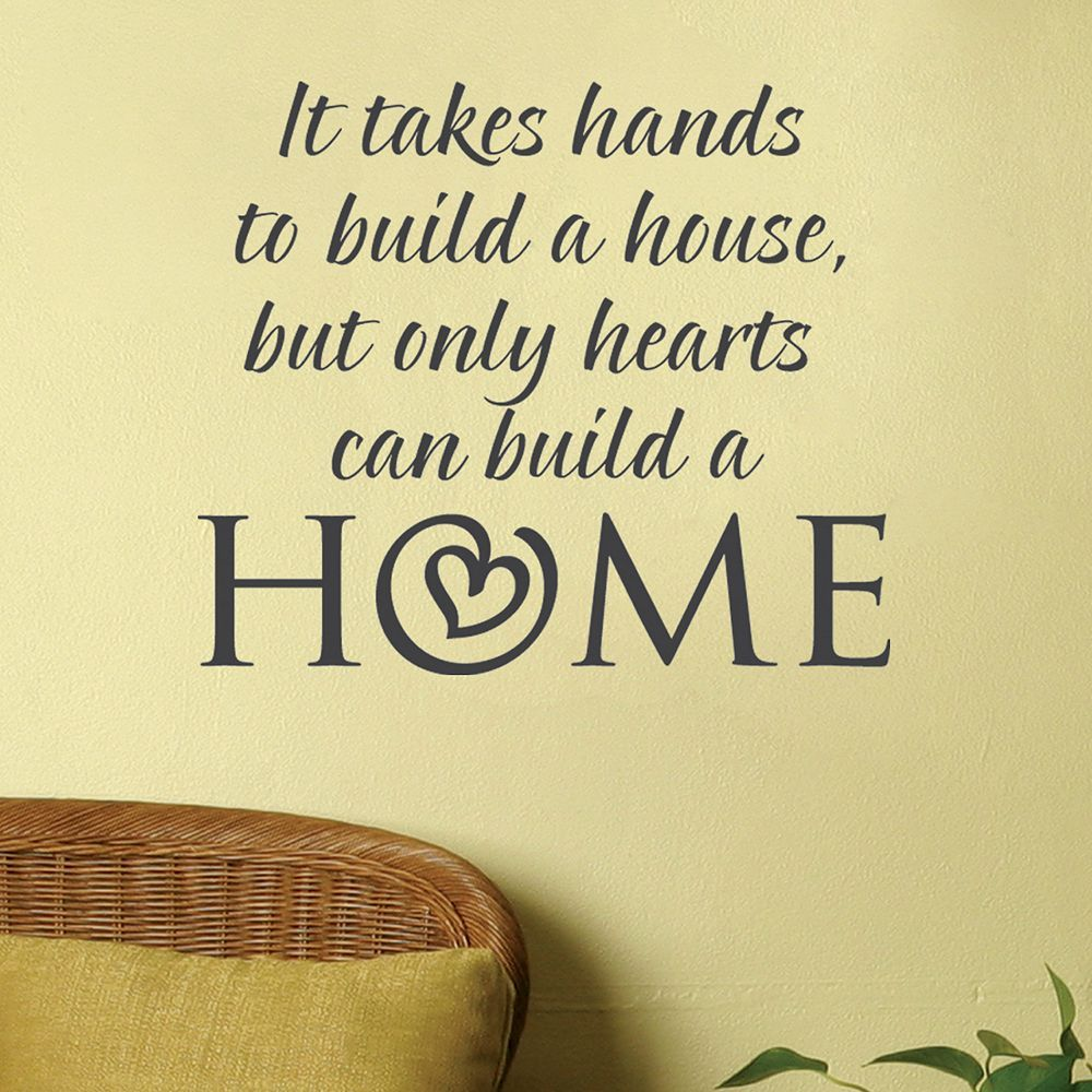 It takes hands to build a house, but only hearts can build a home ...