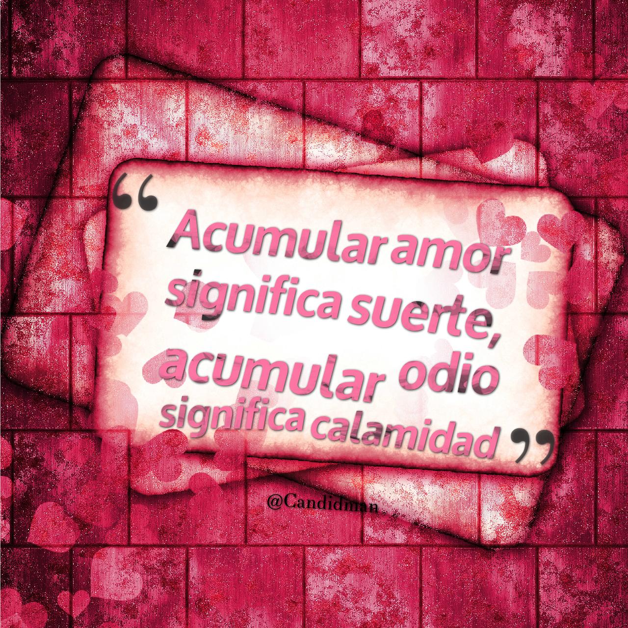 """""""Acumular Amor significa Suerte acumular Odio significa calamidad"""" · Frases De"""