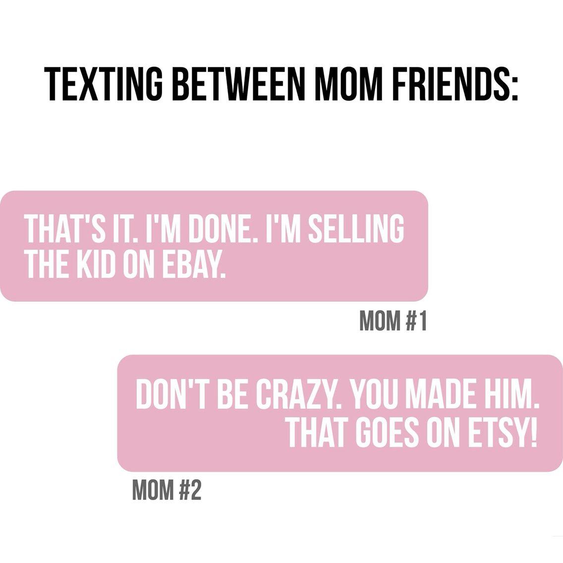 Texting Between Mom Friends Motherhood Funny Mom Jokes Mom Humor