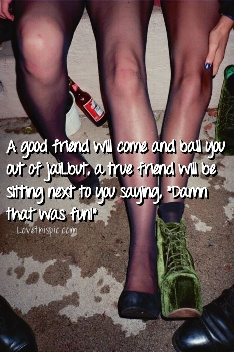 a good friend funny quotes girly friendship party alcohol quote