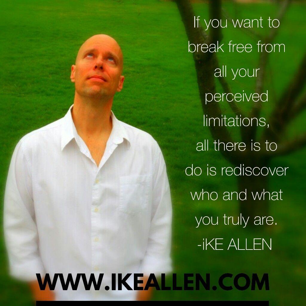 Break FREE from your perceived limitations with Enlightenment Guru, iKE ALLEN.  www.iKEALLEN.com   #ikeallen #avaiya #howlifeworks #enlightenment #abundance #awareness #awakening #success