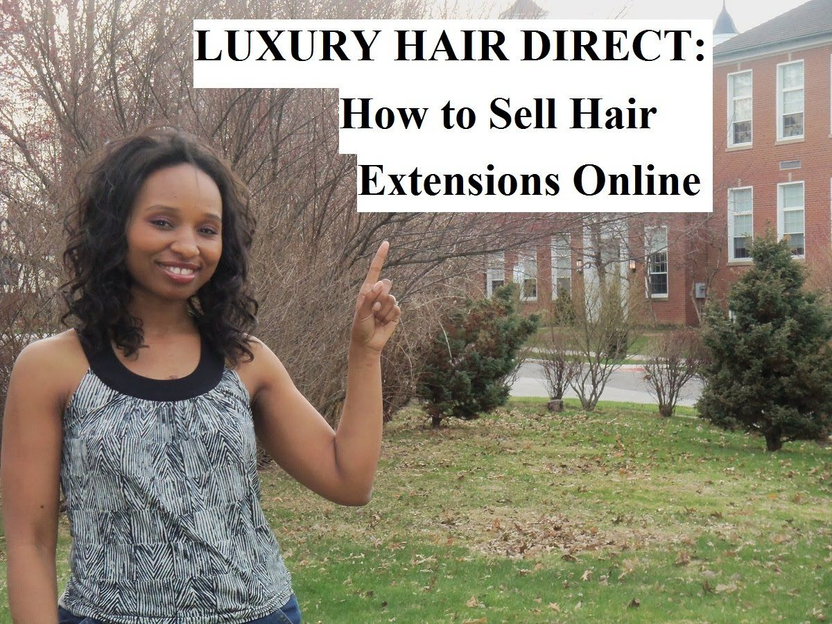 Luxury Hair Direct How To Sell Hair Extensions Online With Luxury