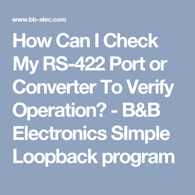 How Can I Check My RS-422 Port or Converter To Verify Operation? - B&B Electronics SImple Loopback program